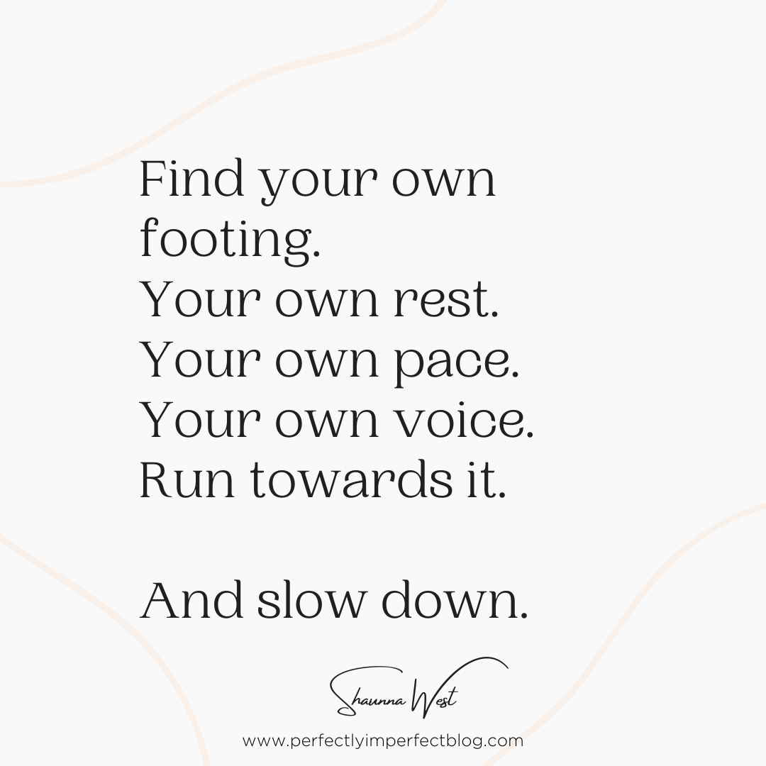 Inspiring Quote | Slow Down | Shaunna West | Perfectly Imperfect